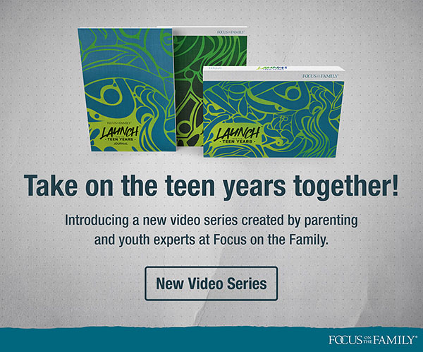 Promotion - Launch into the Teen Years. Take on the teen years together! Introducing a new video series created by parenting and youth experts at Focus on the Family.