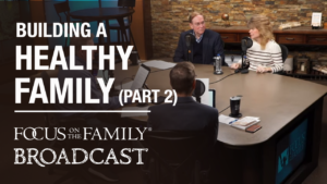 Tips for Building a Healthy Family (Part 2 of 2)
