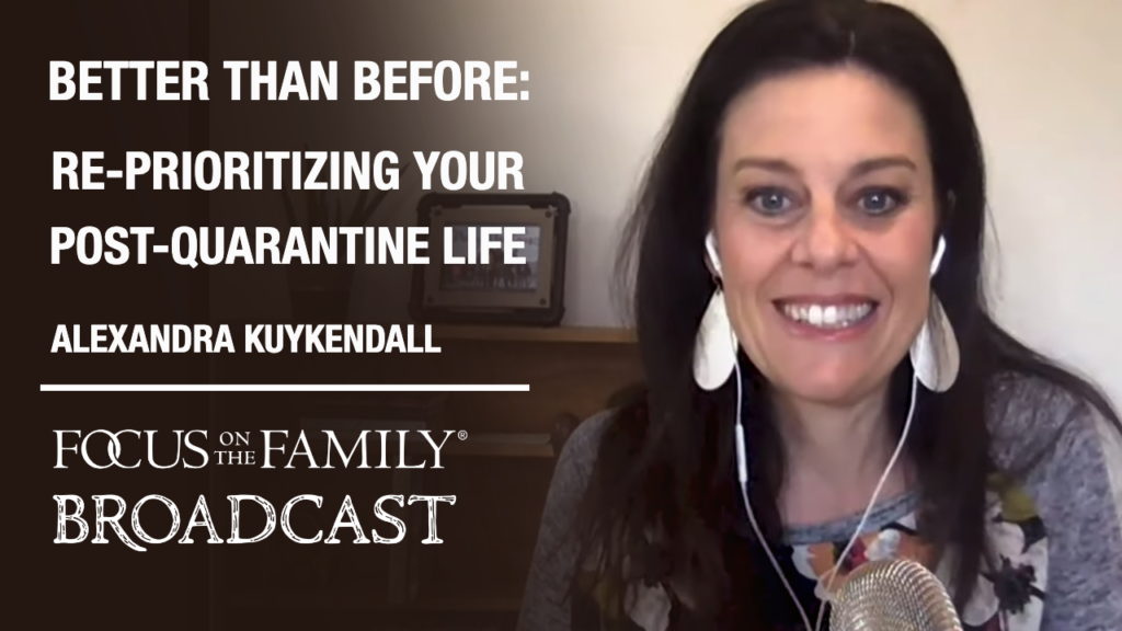 Better Than Before: Re-Prioritizing Your Post-Quarantine Life