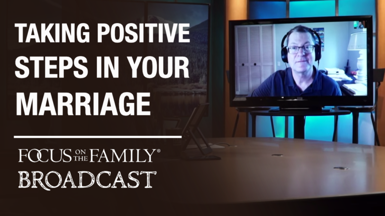 Taking Positive Steps in Your Marriage