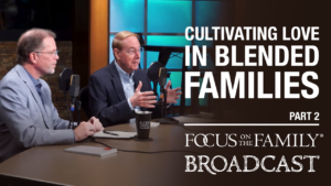 Cultivating Love in Blended Families (Part 2 of 2)