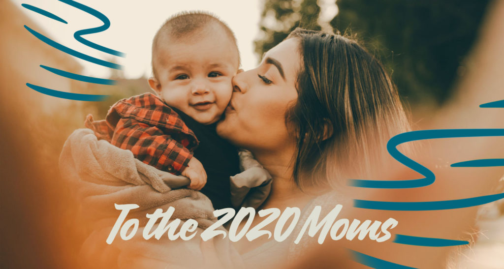 "Mom and baby with caption, ""To the 2020 Moms."""