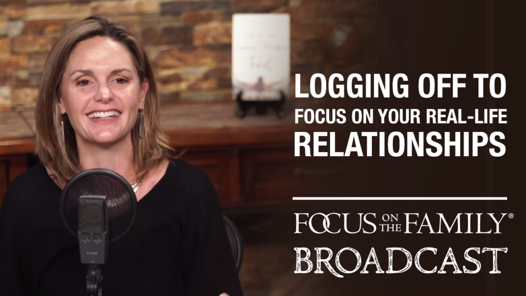 """Promotional image for Focus on the Family broadcast """"Logging Off to Focus on Your Real-Life Relationships"""""""