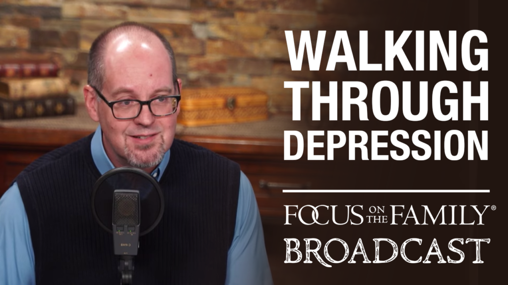 """Promotional image for Focus on the Family broadcast """"Walking Through Depression"""""""