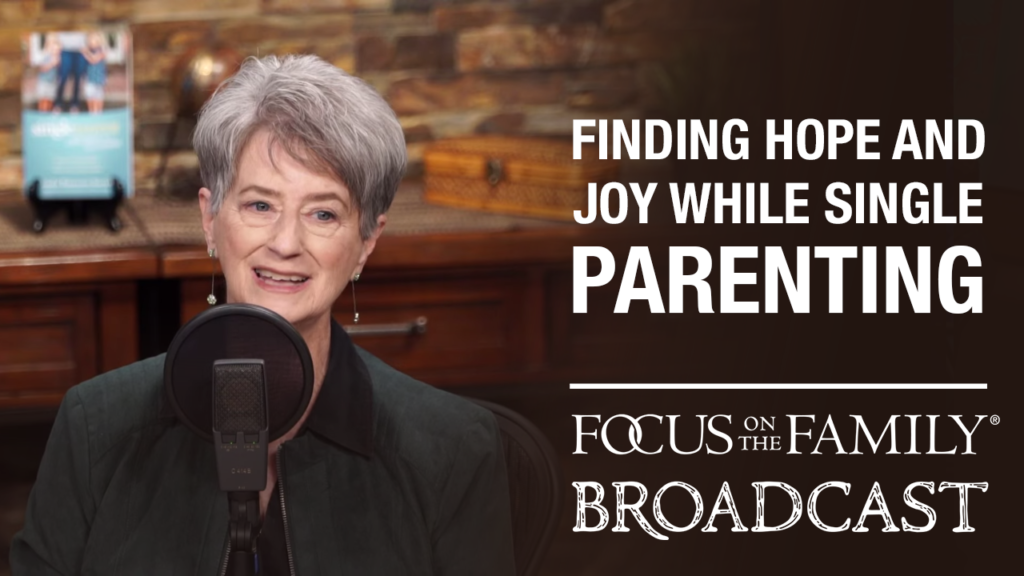 """Promotional image for Focus on the Family broadcast """"Finding Hope and Joy While Single Parenting"""""""