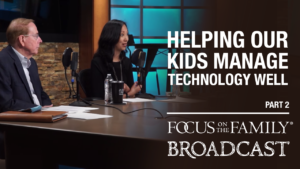 """Promotional image for Focus on the Family broadcast """"Helping Our Kids Manage Technology Well"""""""