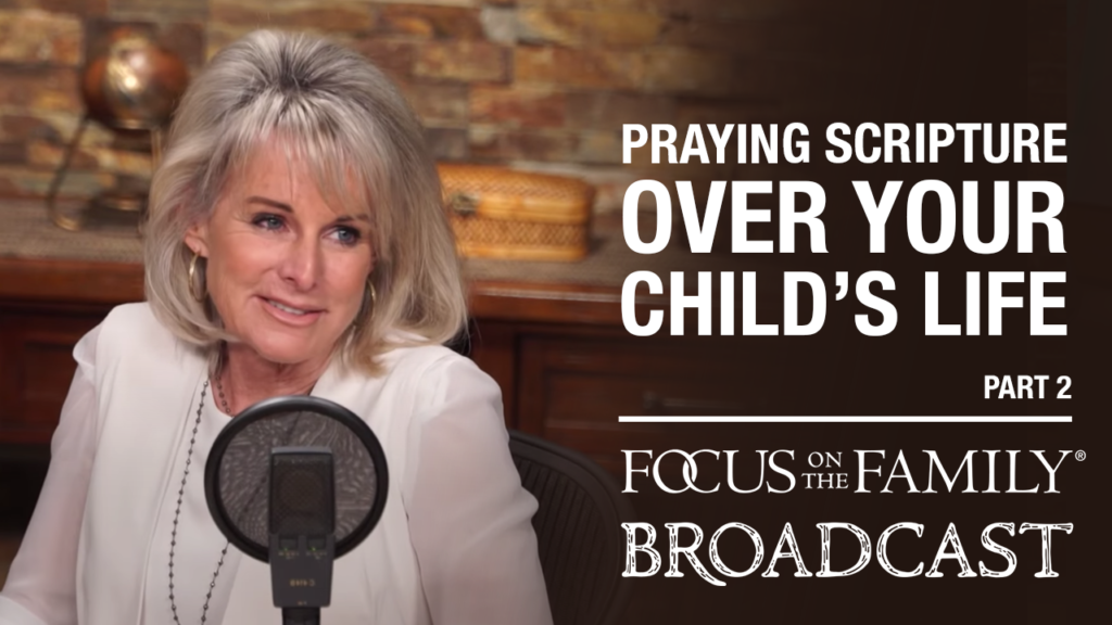 """Promotional image for the Focus on the Family broadcast """"Praying Scripture Over Your Child's Life"""""""