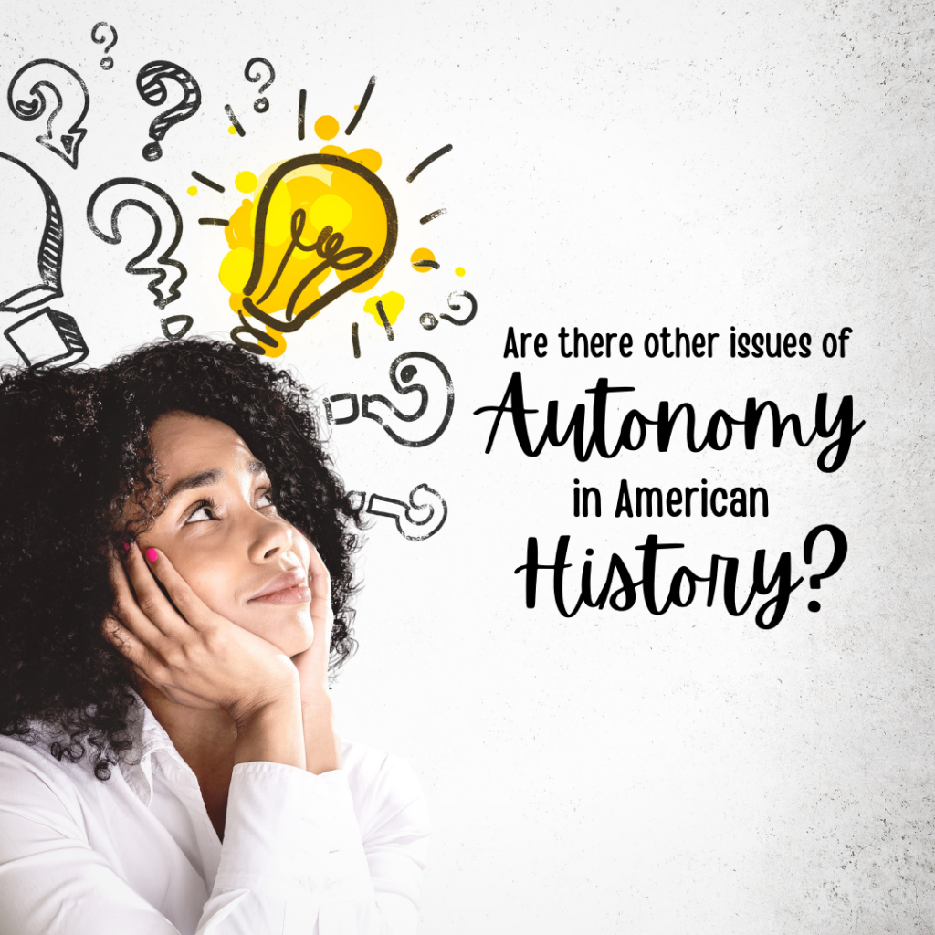 A young African American woman asks is there examples of autonomy issues in U.S. History.