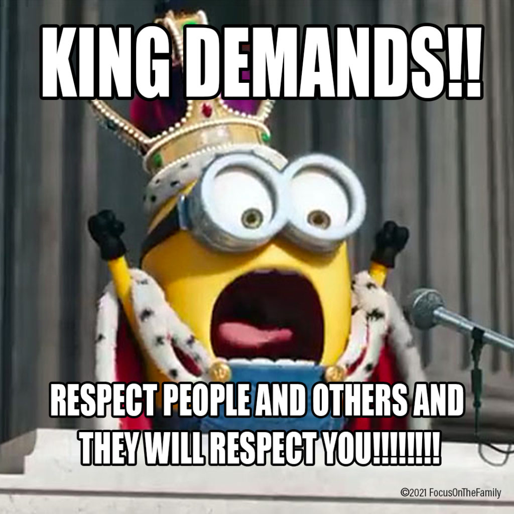 """""""King Demands!! Respect people and others and they will respect you!"""" Parenting Meme."""