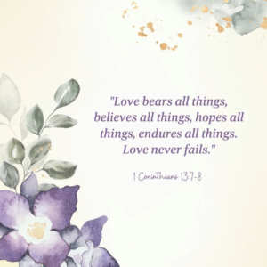 An example of kindness quotes form the Bible. 1 Corinthians 13:7-8