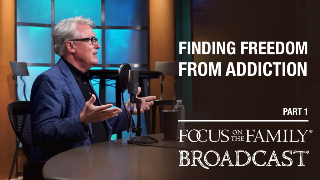 """Promotional image for Focus on the Family broadcast """"Finding Freedom from Addiction"""""""