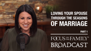 """Promotional image for Focus on the Family broadcast """"Loving Your Spouse Through the Seasons of Marriage"""""""