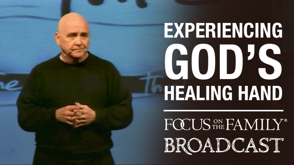 """Promotional image for Focus on the Family broadcast """"Experiencing God's Healing Hand"""""""