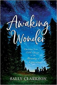 """Cover image of Sally Clarkson's book """"Awaking Wonder: Opening Your Child's Heart to the Beauty of Learning"""""""