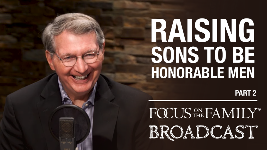 Promotional image for Focus on the Family broadcast Raising Sons to be Honorable Men